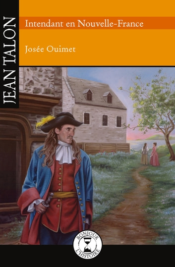 Jean Talon - Intendant en Nouvelle-France eBook by Josée Ouimet