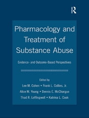 Pharmacology and Treatment of Substance Abuse - Evidence and Outcome Based Perspectives ebook by Lee M. Cohen,Frank L. Collins, Jr.,Alice Young,Dennis E. McChargue,Thad R. Leffingwell,Katrina L. Cook