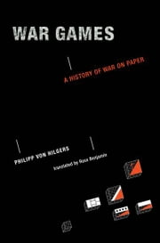 War Games - A History of War on Paper ebook by Philipp von Hilgers,Ross Benjamin