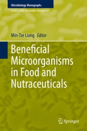 Beneficial Microorganisms in Food and Nutraceuticals ebook by Min-Tze Liong