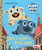 Don't Rain on My Pug-rade (Disney Junior Puppy Dog Pals) ebook by Lauren Forte, Maryam Sefati