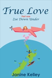 True Love - Zoe Down Under ebook by Janine Kelley