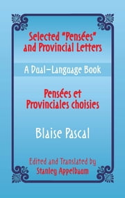 "Selected ""Pensees"" and Provincial Letters/Pensees et Provinciales choisies - A Dual-Language Book ebook by Stanley Appelbaum, Blaise Pascal, Stanley Appelbaum"