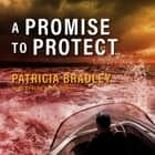 A Promise to Protect audiobook by Patricia Bradley