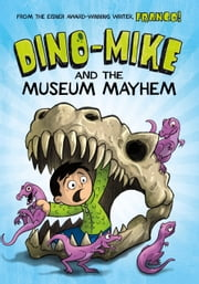 Dino-Mike and the Museum Mayhem ebook by Franco Aureliani