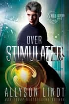 Over Stimulated - A Dystopian Fantasy Serial ebook by Allyson Lindt