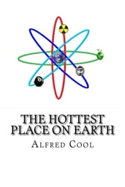 The Hottest Place on Earth ebook by Alfred Cool