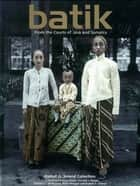 Batik: From the Courts of Java and Sumatra ebook by Rudolf G. Smend, Harmen C. Veldhuisen, Brigitte Khan Majlis