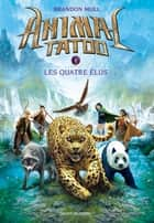 Animal Tatoo saison 1, Tome 01 - Les quatre élus ebook by Brandon Mull, Vanessa Rubio