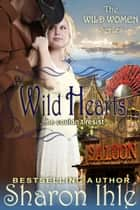 Wild Hearts (The Wild Women Series, Book 4) ebook by Sharon Ihle