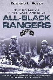 US Army's First, Last, and Only All-Black Rangers - The 2nd Ranger Infantry Company (Airborne) in the Korean War, 1950-1951 ebook by Edward L. Posey