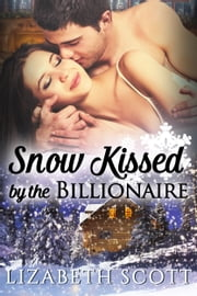 Snow Kissed by the Billionaire ebook by Lizabeth Scott