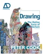 Drawing - The Motive Force of Architecture ebook by Sir Peter Cook