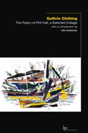 Guthrie Clothing - The Poetry of Phil Hall, a Selected Collage ebook by Phil Hall,rob mclennan