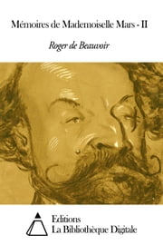 Mémoires de Mademoiselle Mars - II ebook by Roger de Beauvoir