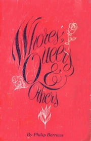Whores, Queers and Others ebook by Philip Barrows