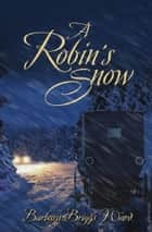 A Robin's Snow ebook by Barbara Briggs Ward