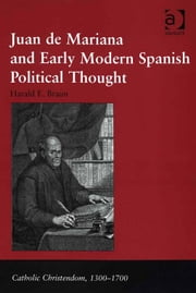 Juan de Mariana and Early Modern Spanish Political Thought ebook by Dr Harald E Braun,Professor Giorgio Caravale,Professor Ralph Keen,Professor J Christopher Warner