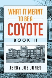 What It Meant to be a Coyote Book II ebook by Jerry Joe Jones