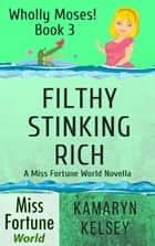Filthy Stinking Rich - Miss Fortune World: Wholly Moses!, #3 ebook by Kamaryn Kelsey