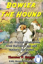 Bowser the Hound - With 187 Original Illustrations from Harrison Cady and Top Quotes ebook by Thornton W. Burgess
