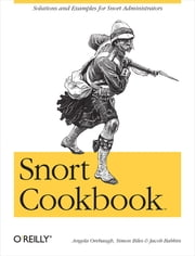 Snort Cookbook - Solutions and Examples for Snort Administrators ebook by Angela Orebaugh, Simon Biles, Jacob Babbin