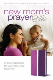 New Mom's Prayer Bible: Encouragement for Your First Year Together ebook by Zondervan