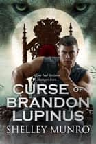 Curse of Brandon Lupinus ebook by Shelley Munro