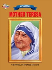 Mother Teresa - The Symbol Of Kindness And Love ebook by Ranu Saran