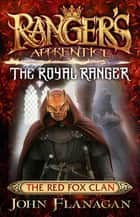 Ranger's Apprentice The Royal Ranger 2: The Red Fox Clan ebook by Mr John Flanagan