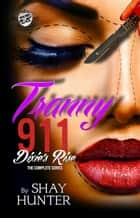Tranny 911: Dixie's Rise - The Complete Series (The Cartel Publications Presents) ebook by Shay Hunter