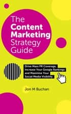 The Content Marketing Strategy Guide ebook by Jon M. Buchan