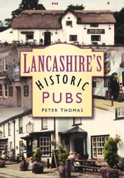 Lancashire's Historic Pubs ebook by Peter Thomas