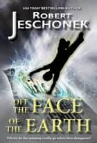 Off the Face of the Earth - A Scifi Story ebook by Robert Jeschonek
