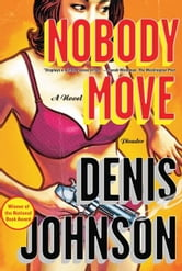 Nobody Move - A Novel ebook by Denis Johnson