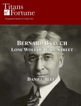 Bernard Baruch: Lone Wolf Of Wall Street ebook by Daniel Alef