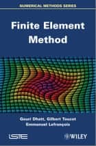 Finite Element Method ebook by Gouri Dhatt, Emmanuel Lefrançois, Gilbert Touzot