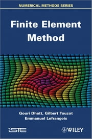 Finite Element Method ebook by Gouri Dhatt,Gilbert  Touzot,Emmanuel Lefrançois