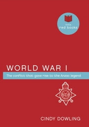 World War I: The conflict that gave rise to the ANZAC legend ebook by Cindy Dowling