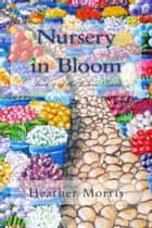 Nursery in Bloom- Book 2 of the Colvin Series eBook by Heather Morris