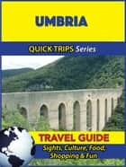 Umbria Travel Guide (Quick Trips Series) - Sights, Culture, Food, Shopping & Fun ebook by Sara Coleman