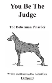 YOU BE THE JUDGE - THE DOBERMAN PINSCHER ebook by Robert Cole