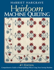 Heirloom Machine Quilting - A Comprehensive Guide to Hand-Quilting Effects Using Your Sewing Machine ebook by Harriet Hargrave