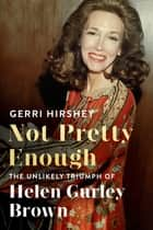 Not Pretty Enough ebook by Gerri Hirshey