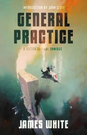 General Practice - A Sector General Omnibus ebook by James White