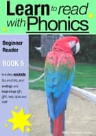 Learn to Read with Phonics - Book 5 - Learn to Read Rapidly in as Little as Six Months ebook by Sally Jones