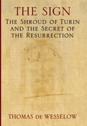 The Sign - The Shroud of Turin and the Birth of Christianity ebook by Thomas de Wesselow