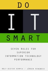 Do It Smart - Seven Rules for Superior Information Technology Performance ebook by Jurgen Ringback