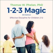 1-2-3 Magic - Effective Discipline for Children 2-12 (6th edition) audiobook by Thomas W. Phelan, Ph.D