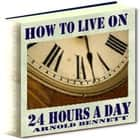 How to Live on 24 Hours a Day audiobook by Arnold Bennett